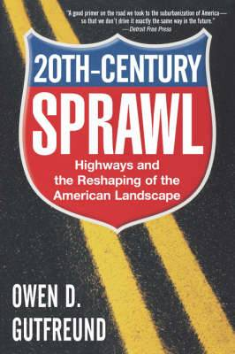 Twentieth Century Sprawl: Highways and the Reshaping of the American Landscape