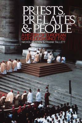 Priests Prelates and People: A History of European Catholicism Since 1750