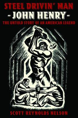 Steel Drivin' Man: John Henry: The Untold Story of an American Legend