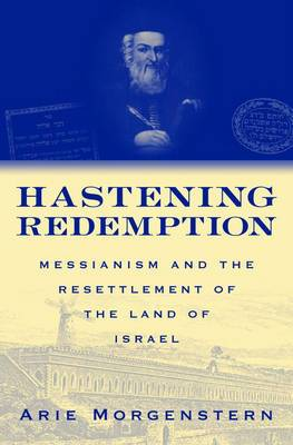 Hastening Redemption: Messianism and the Resettlement of the Land of Israel