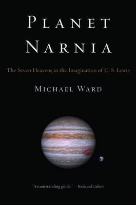 Planet Narnia: The Seven Heavens in the Imagination of C.S. Lewis