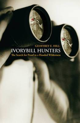 Ivorybill Hunters: Search for Proof in a Flooded Wilderness