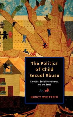 The Politics of Child Sexual Abuse: Emotion, Social Movements, and the State