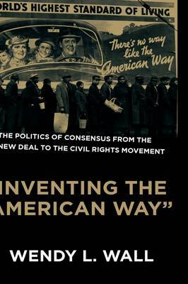 Inventing the American Way: The Politics of Consensus from the New Deal to the Civil Rights Movement
