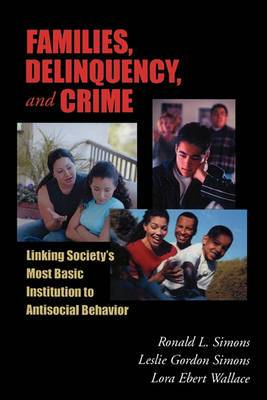 Families, Delinquency, and Crime: Linking Society's Most Basic Institution to Antisocial Behavior