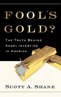 Fool's Gold: The Truth Behind Angel Investing in America