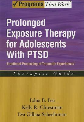 Prolonged Exposure Therapy for Adolescents with PTSD Therapist Guide: Emotional Processing of Traumatic Experiences