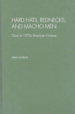 Hard Hats, Rednecks, and Macho Men: Class in 1970s American Cinema