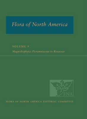 Flora of North America: North of Mexico: Volume 9: Magnoliophyta: Picramniaceae to Rosaceae