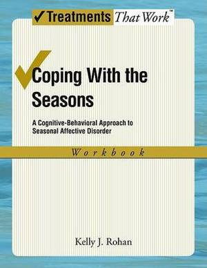 Coping with the Seasons: Workbook: A Cognitive-Behavioral Approach to Seasonal Affective Disorder: Workbook