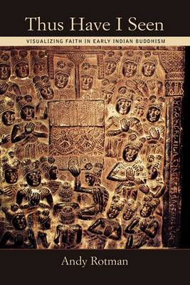 Thus I Have Seen: Visualizing Faith in Early Indian Buddhism