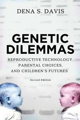 Genetic Dilemmas: Reproductive Technology, Parental Choices, and Children's Futures