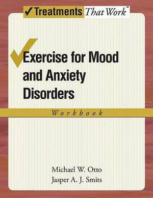 Exercise for Mood and Anxiety Disorders: Exercise for Mood and Anxiety Disorders Workbook