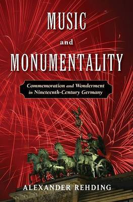 Music and Monumentality: Commemoration and Wonderment in Nineteenth Century Germany