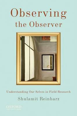Observing the Observer: Understanding Our Selves in Field Research