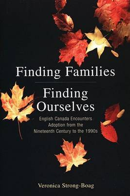 Finding Families, Finding Ourselves: English Canada Encounters Adoption from the Nineteenth Century to the 1990s