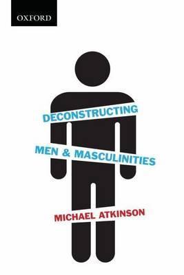 Deconstructing Men & Masculinities