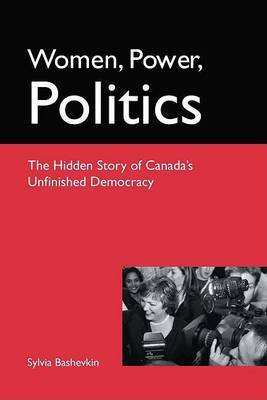 Women, Power, Politics: The Hidden Story of Canada's Unfinished Democracy