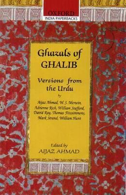 Ghazals of Ghalib: Versions from the Urdu by Aijaz Ahmed, W.S. Merwin, Adrienne Rich, William