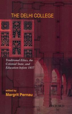 The Delhi College: Traditional Elites, the Colonial State, and Education before 1857