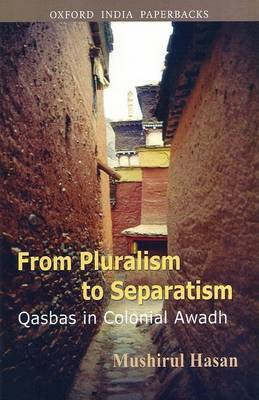 From Pluralism to Separatism: Qasbas in Colonial Awadh