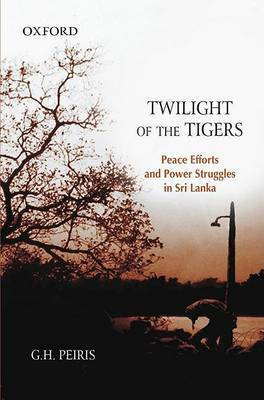 Twilight of the Tigers: Peace Efforts and Power Struggles in Sri Lanka
