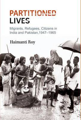 Partitioned Lives: Migrants, Refugees, Citizens in India and Pakistan, 1947-65