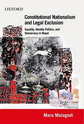 Constitutional Nationalism and Legal Exclusion: Equality, Identity Politics, and Democracy in Nepal (1990-2007)
