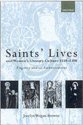 Saints' Lives and Women's Literary Culture, 1150-1300: Virginity and Its Authorizations