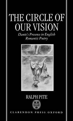 The Circle of Our Vision: Dante's Presence in English Romantic Poetry