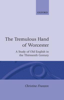 The Tremulous Hand of Worcester: Study of Old English in the Thirteenth Century