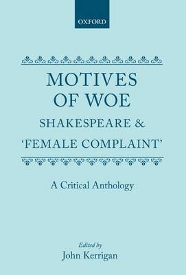 Motives of Woe: Shakespeare and `Female Complaint'. A Critical Anthology