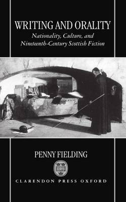 Writing and Orality: Nationality, Culture, and Nineteenth-Century Scottish Fiction