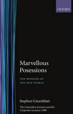 The Marvelous Possessions: The Wonder of the New World. the Clarendon Lectures and the Carpenter Lectures 1988