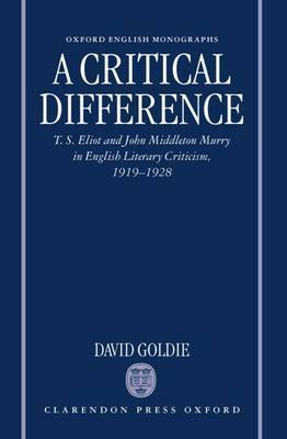 A Critical Difference: T. S. Eliot and John Middleton Murry in English Literary Criticism, 1919-1928