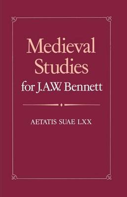 Medieval Studies for J. A. W. Bennett: Aetatis suae LXX