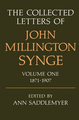 The Collected Letters of John Millington Synge: Volume I: 1871-1907