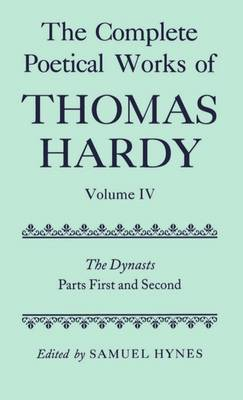 The Complete Poetical Works of Thomas Hardy: Volume IV: The Dynasts, Parts First and Second