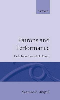 Patrons and Performance: Early Tudor Household Revels