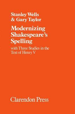 Modernizing Shakespeare's Spelling: With Three Studies of the Text of  Henry V