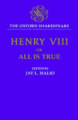 The Oxford Shakespeare: King Henry VIII: Or All is True