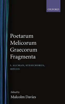 Poetarum Melicorum Graecorum Fragmenta: Volume I: Alcman, Stesichorus, Ibycus: Post D. L. Page