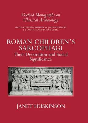 Roman Children's Sarcophagi: Their Decoration and Its Social Significance