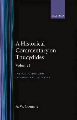 An An Historical Commentary on Thucydides: Volume 1: An Historical Commentary on Thucydides: Volume 1. Introduction, and Commentary on Book I Introduction, and Commentary on Book I