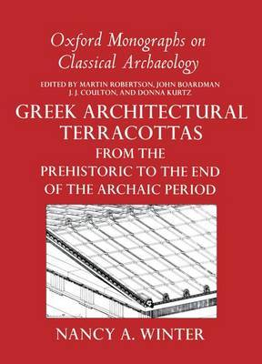 Greek Architectural Terracottas: from the Prehistoric to the End of the Archaic Period