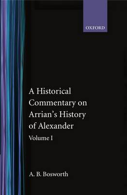 A Historical Commentary on Arrian's History of Alexander: Volume 1, Books 1-3