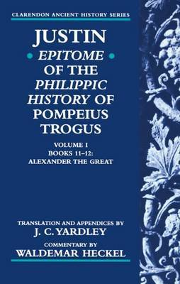 Justin: Epitome of the Philippic History of Pompeius Trogus: Volume I, Books 11-12: Alexander the Great