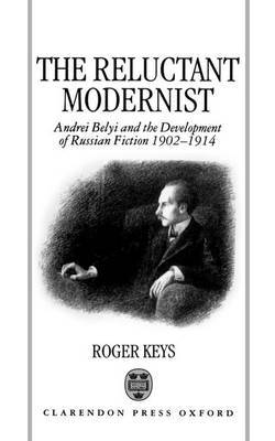 The Reluctant Modernist: Andrei Belyi and the Development of Russian Fiction, 1902-14