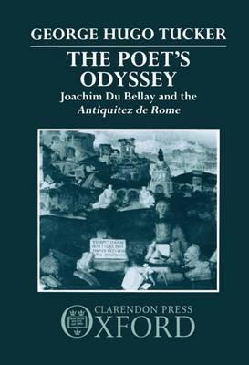 The Poet's Odyssey: Joachim Du Bellay and the Antiquitez de Rome