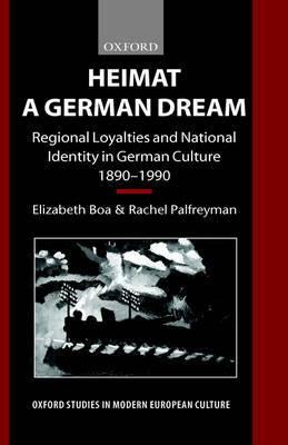 Heimat - A German Dream: Regional Loyalties and National Identity in German Culture, 1890-1990